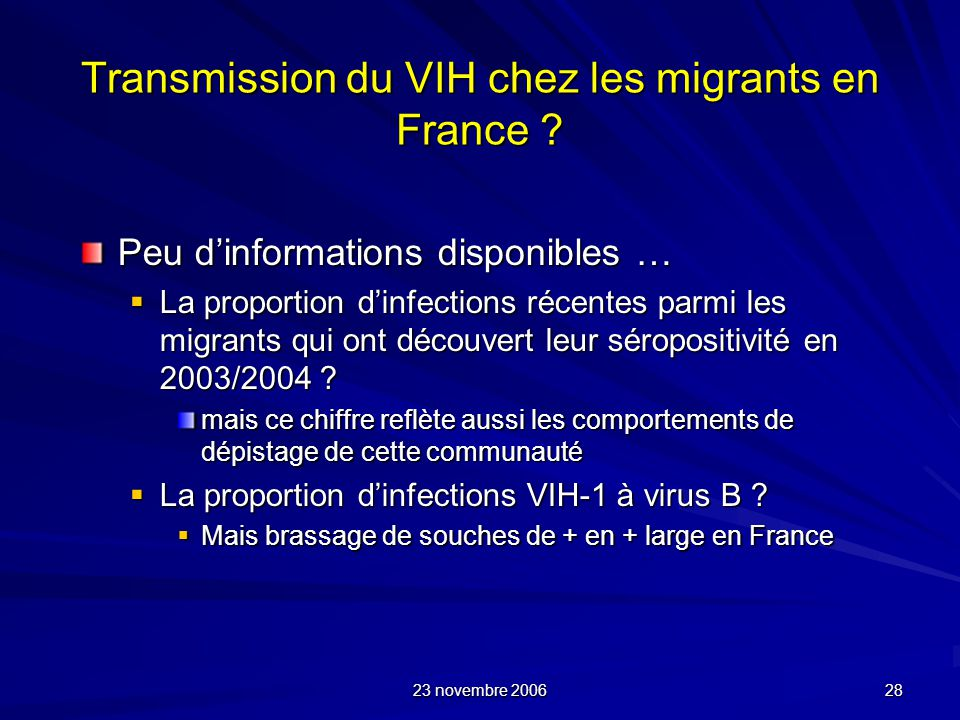23 novembre 2006 28 Transmission du VIH chez les migrants en France ? Peu dinformations disponibles … La proportion dinfections récentes parmi les mig