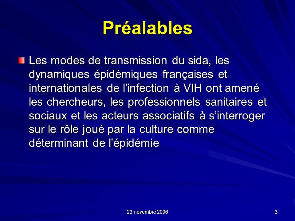 23 novembre 2006 3 Préalables Les modes de transmission du sida, les dynamiques épidémiques françaises et internationales de linfection à VIH ont amen