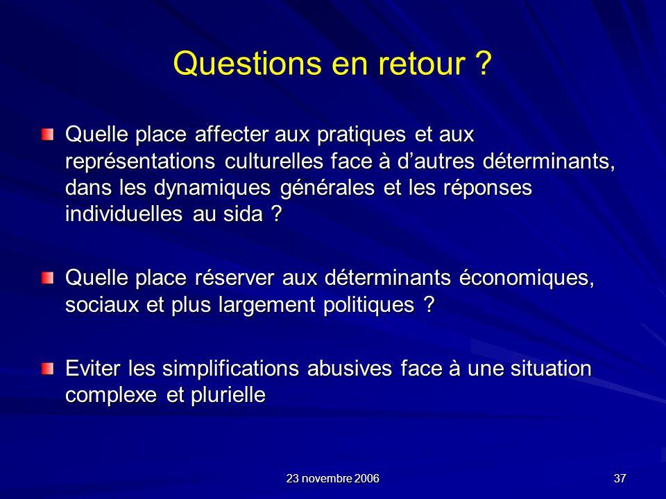 23 novembre 2006 37 Questions en retour ? Quelle place affecter aux pratiques et aux représentations culturelles face à dautres déterminants, dans les