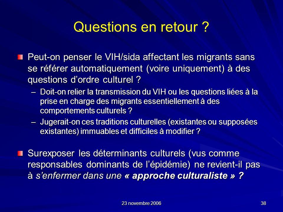 23 novembre 2006 38 Questions en retour ? Peut-on penser le VIH/sida affectant les migrants sans se référer automatiquement (voire uniquement) à des q