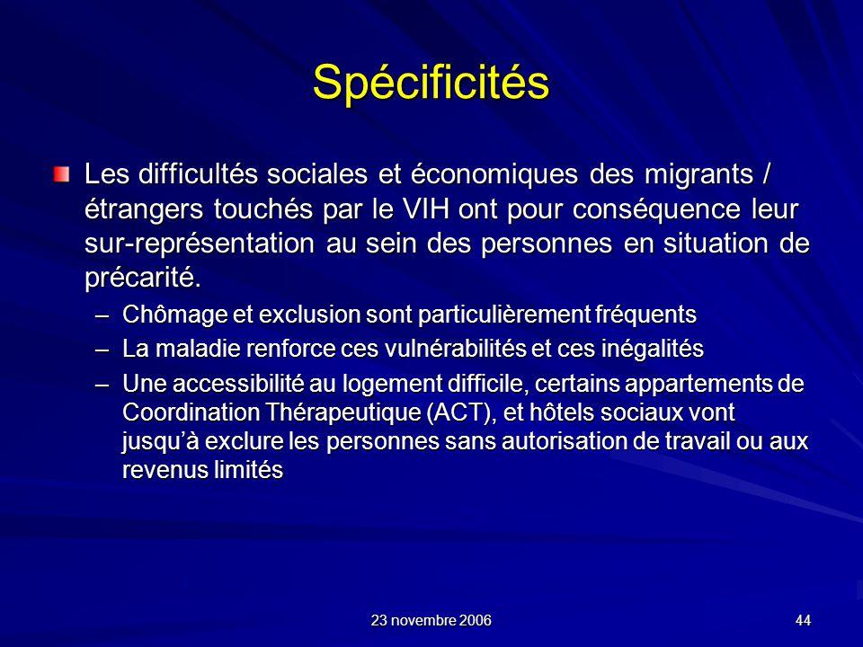 23 novembre 2006 44 Spécificités Les difficultés sociales et économiques des migrants / étrangers touchés par le VIH ont pour conséquence leur sur-rep