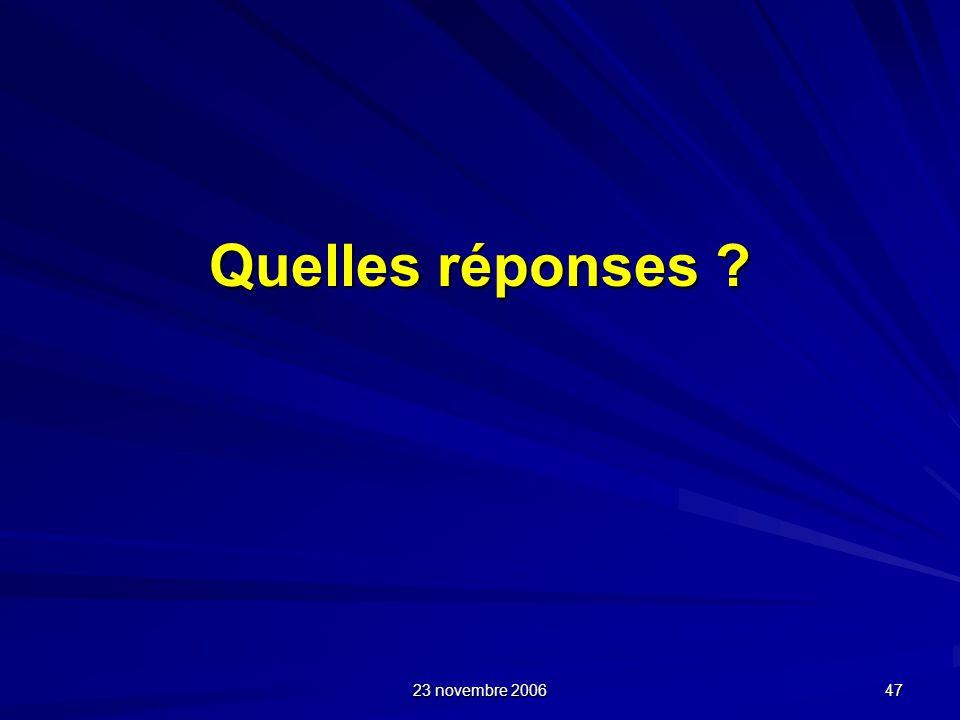 23 novembre 2006 47 Quelles réponses ?