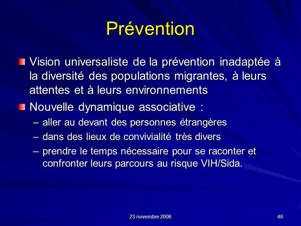 23 novembre 2006 48 Prévention Vision universaliste de la prévention inadaptée à la diversité des populations migrantes, à leurs attentes et à leurs e