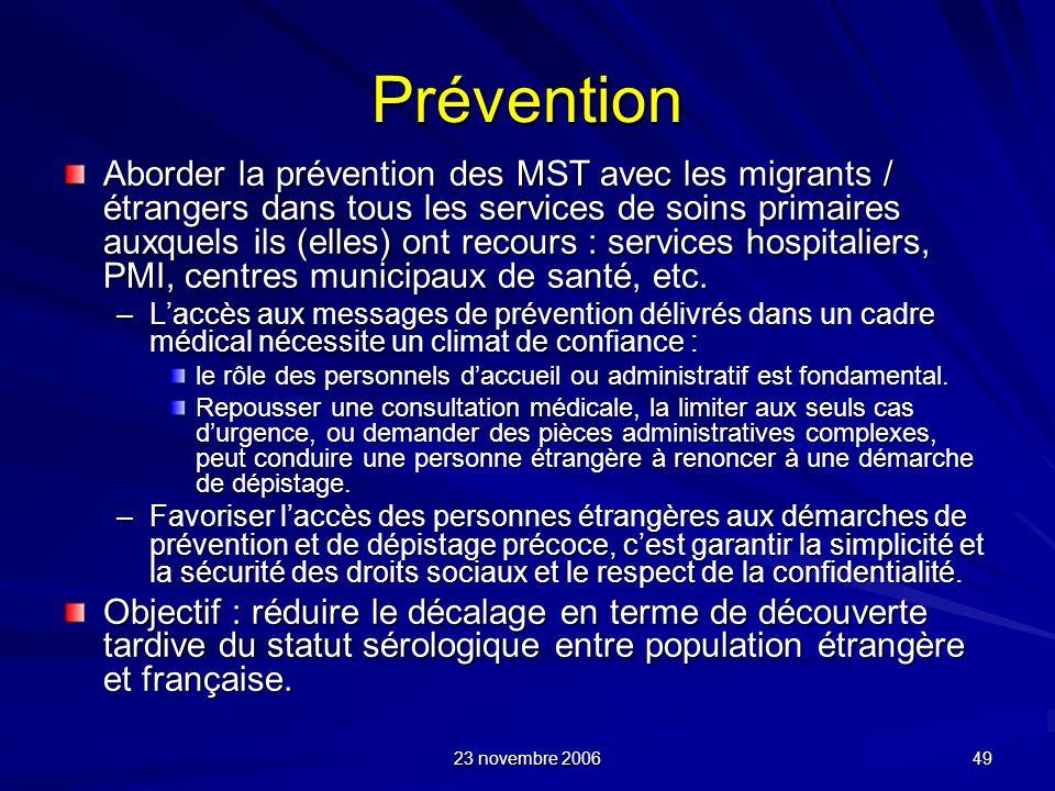 23 novembre 2006 49 Prévention Aborder la prévention des MST avec les migrants / étrangers dans tous les services de soins primaires auxquels ils (ell