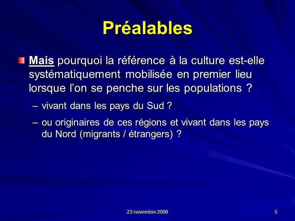 23 novembre 2006 5 Préalables Mais pourquoi la référence à la culture est-elle systématiquement mobilisée en premier lieu lorsque lon se penche sur le