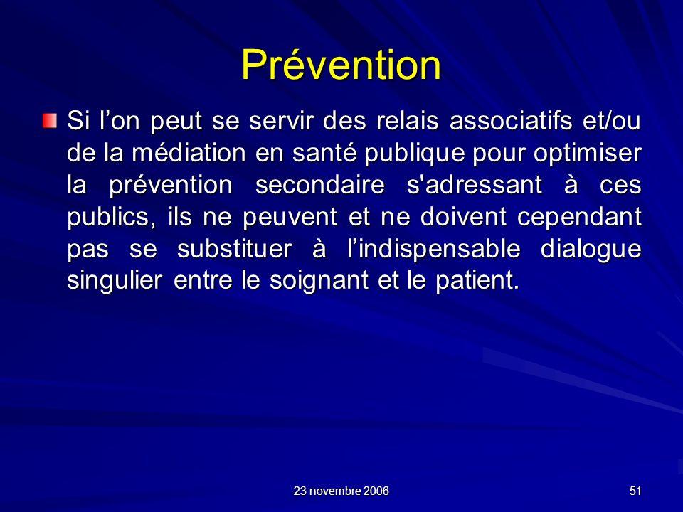 23 novembre 2006 51 Prévention Si lon peut se servir des relais associatifs et/ou de la médiation en santé publique pour optimiser la prévention secon