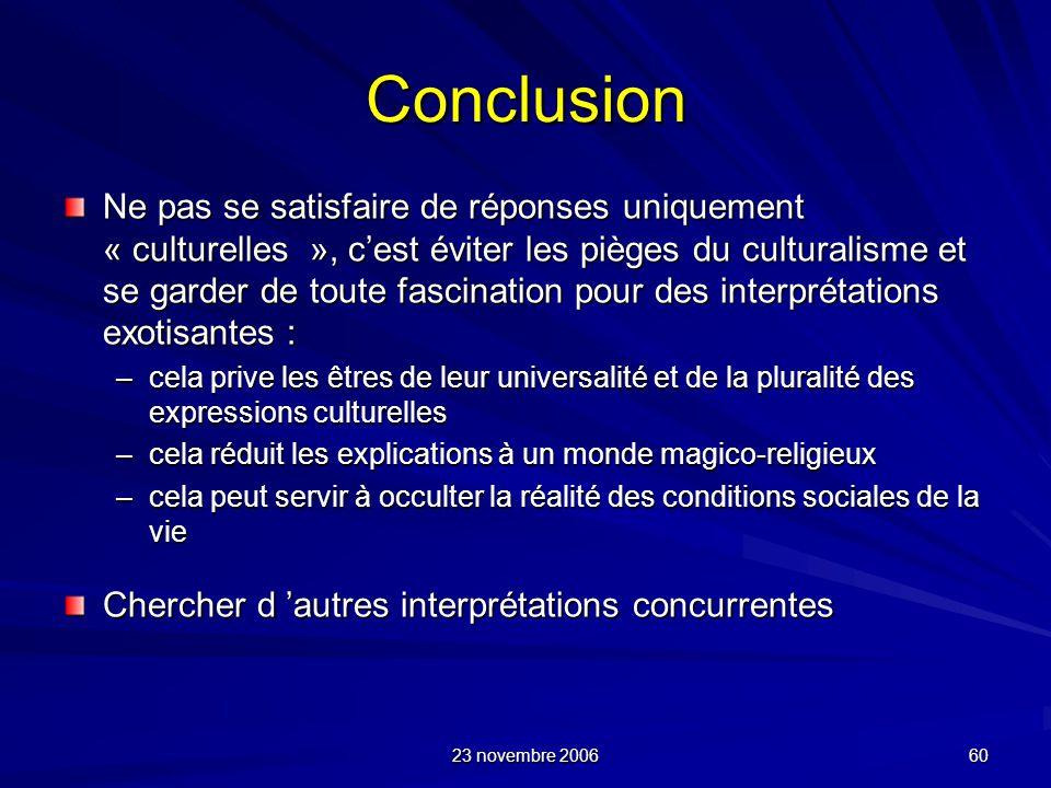 23 novembre 2006 60 Conclusion Ne pas se satisfaire de réponses uniquement « culturelles », cest éviter les pièges du culturalisme et se garder de tou
