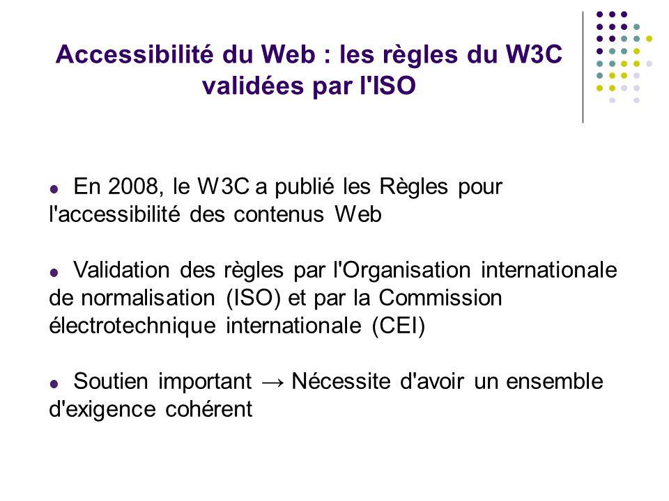 Accessibilité du Web : les règles du W3C validées par l'ISO En 2008, le W3C a publié les Règles pour l'accessibilité des contenus Web Validation des r