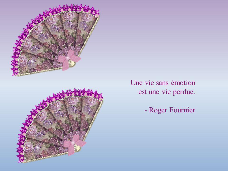Une vie sans émotion est une vie perdue. - Roger Fournier