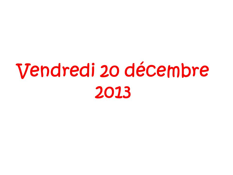 Vendredi 20 décembre 2013