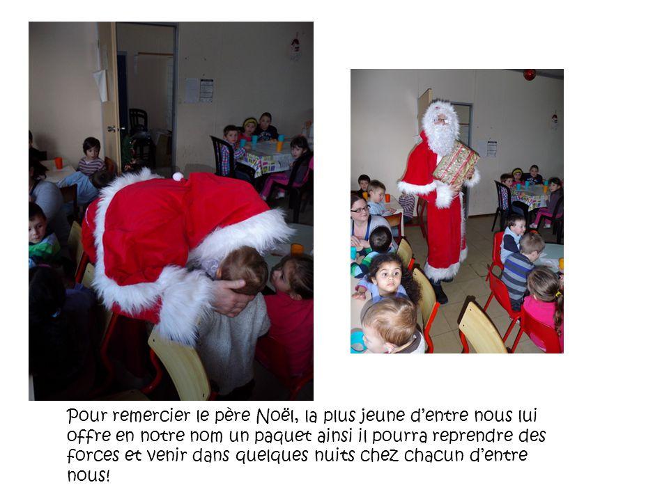 Pour remercier le père Noël, la plus jeune dentre nous lui offre en notre nom un paquet ainsi il pourra reprendre des forces et venir dans quelques nuits chez chacun dentre nous!