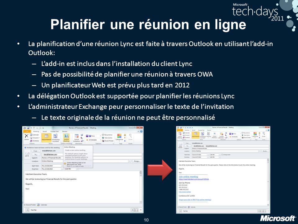 10 Planifier une réunion en ligne La planification dune réunion Lync est faite à travers Outlook en utilisant ladd-in Outlook: – Ladd-in est inclus da