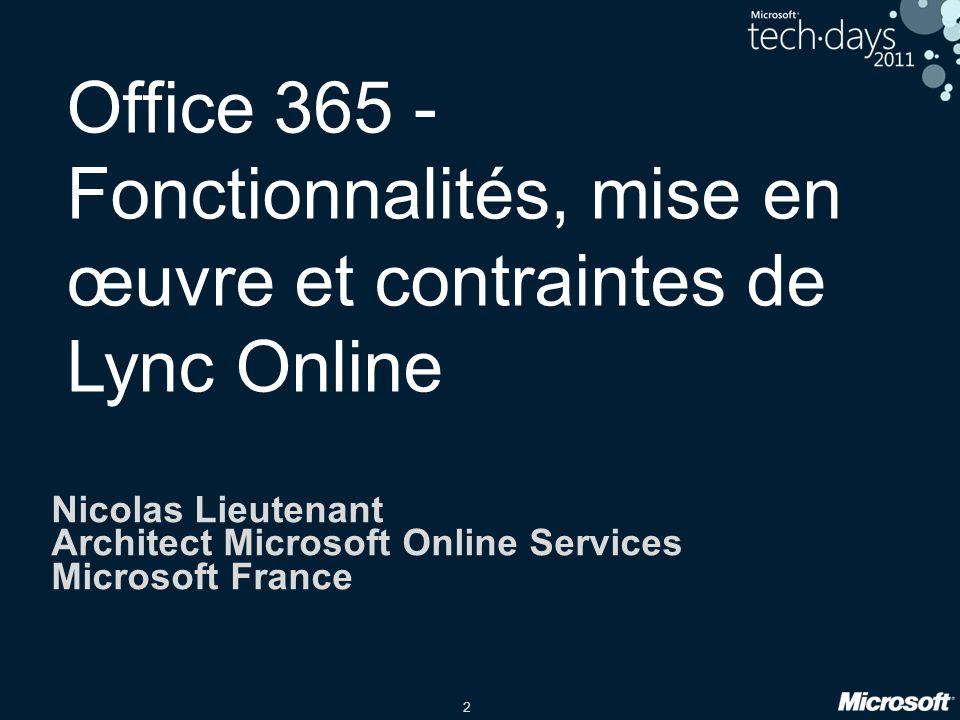 2 Office 365 - Fonctionnalités, mise en œuvre et contraintes de Lync Online Nicolas Lieutenant Architect Microsoft Online Services Microsoft France