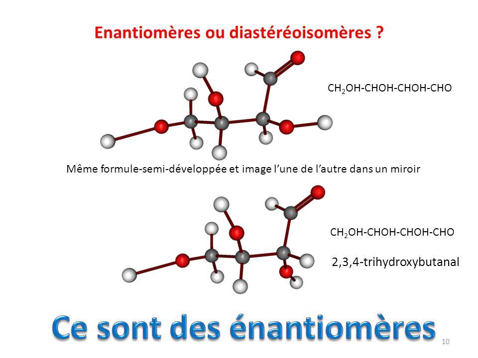 Enantiomères ou diastéréoisomères ? Même formule-semi-développée et image lune de lautre dans un miroir 2,3,4-trihydroxybutanal CH 2 OH-CHOH-CHOH-CHO
