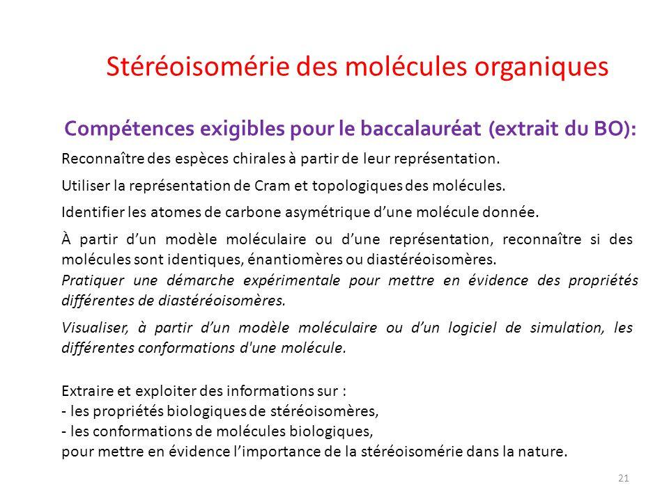 Compétences exigibles pour le baccalauréat (extrait du BO): Stéréoisomérie des molécules organiques Extraire et exploiter des informations sur : - les