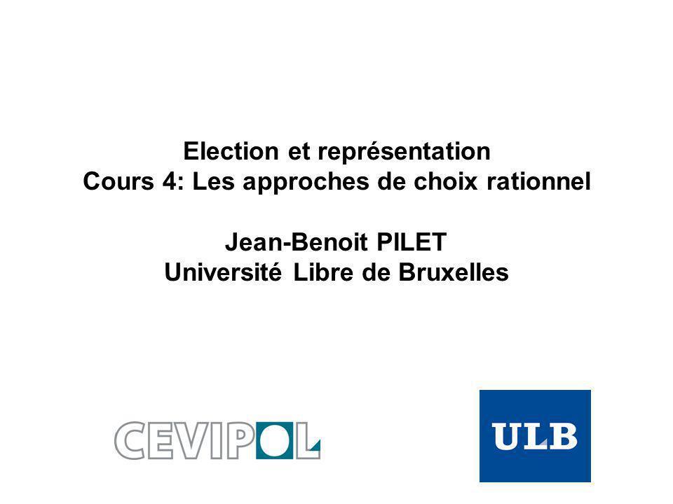 Election et représentation Cours 4: Les approches de choix rationnel Jean-Benoit PILET Université Libre de Bruxelles