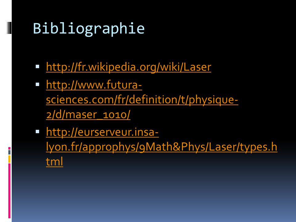 Bibliographie http://fr.wikipedia.org/wiki/Laser http://www.futura- sciences.com/fr/definition/t/physique- 2/d/maser_1010/ http://www.futura- sciences