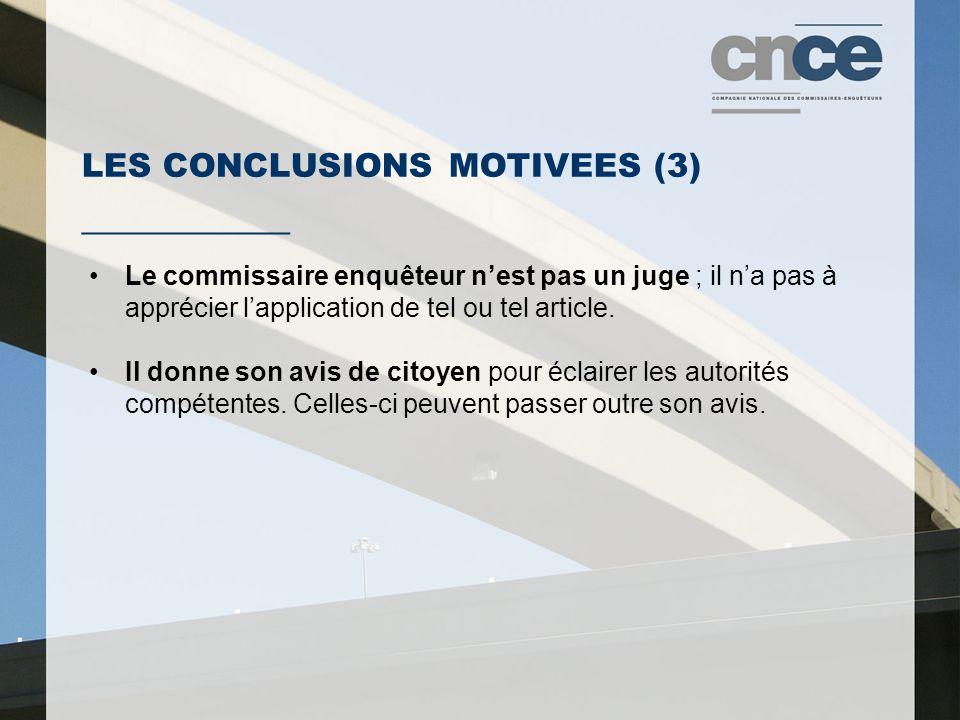 LES CONCLUSIONS MOTIVEES (3) ___________ Le commissaire enquêteur nest pas un juge ; il na pas à apprécier lapplication de tel ou tel article.