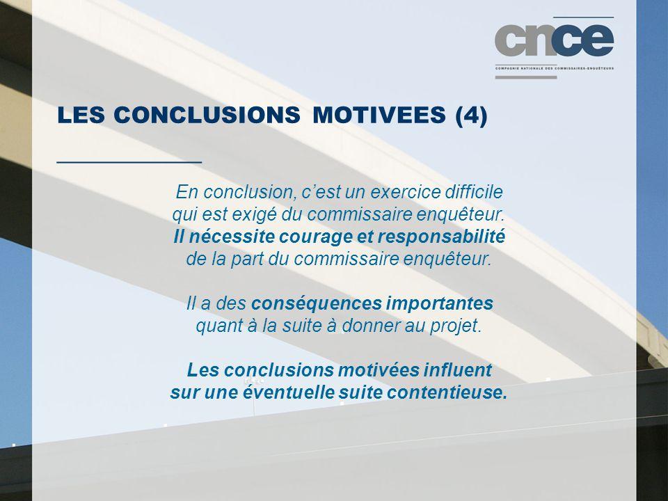 LES CONCLUSIONS MOTIVEES (4) ___________ En conclusion, cest un exercice difficile qui est exigé du commissaire enquêteur.