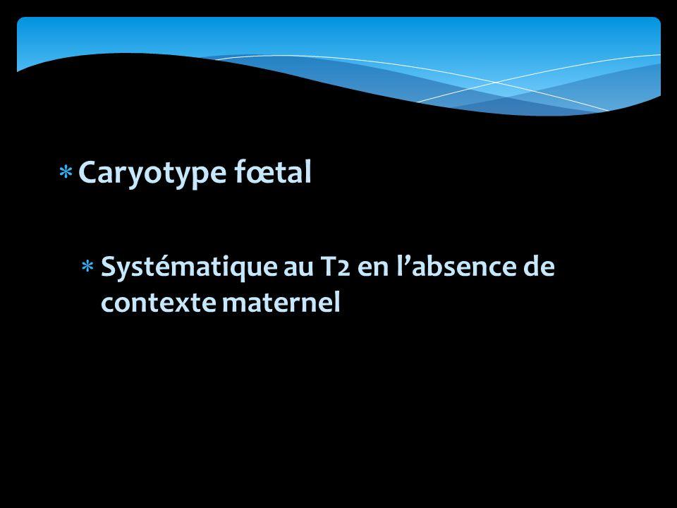 Caryotype fœtal Systématique au T2 en labsence de contexte maternel