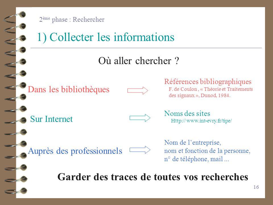 15 2 ème phase : Recherche de documentation Comporte 2 aspects complémentaires 1) Collecter des informations2) Travailler sur les informations * Essay