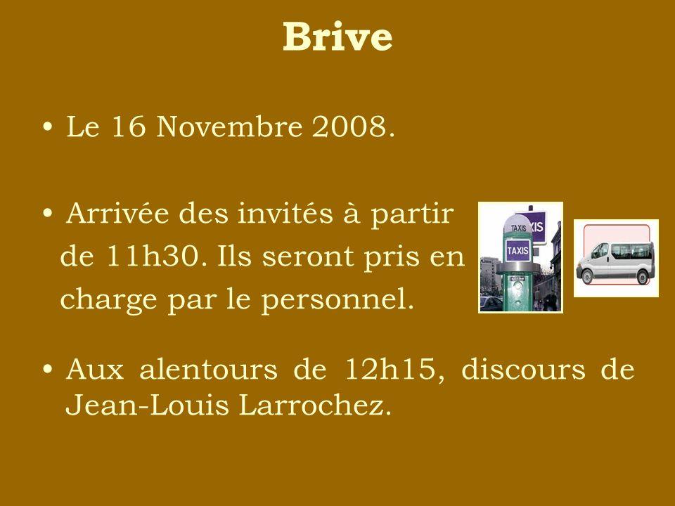 Brive Le 16 Novembre 2008. Arrivée des invités à partir de 11h30. Ils seront pris en charge par le personnel. Aux alentours de 12h15, discours de Jean
