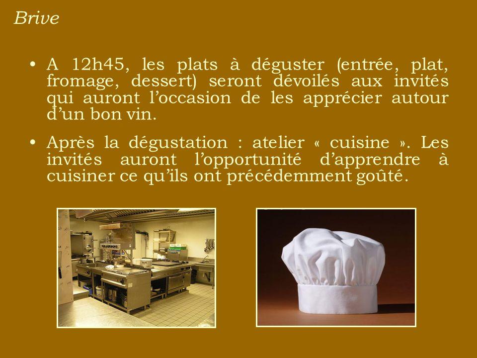 Brive A 12h45, les plats à déguster (entrée, plat, fromage, dessert) seront dévoilés aux invités qui auront loccasion de les apprécier autour dun bon vin.