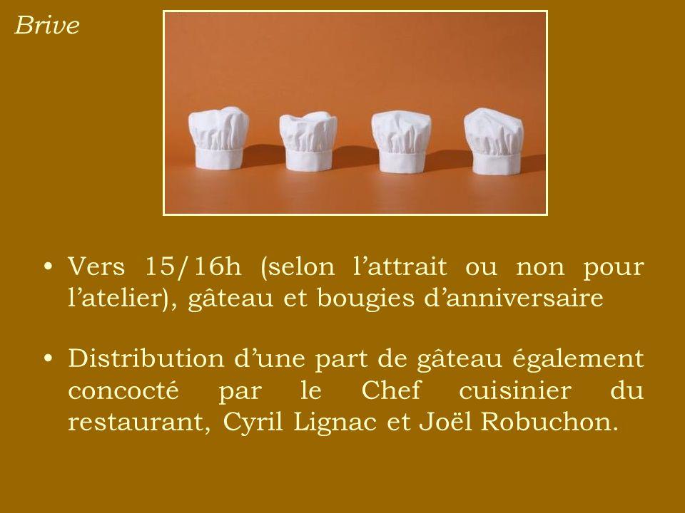 Brive Vers 15/16h (selon lattrait ou non pour latelier), gâteau et bougies danniversaire Distribution dune part de gâteau également concocté par le Chef cuisinier du restaurant, Cyril Lignac et Joël Robuchon.