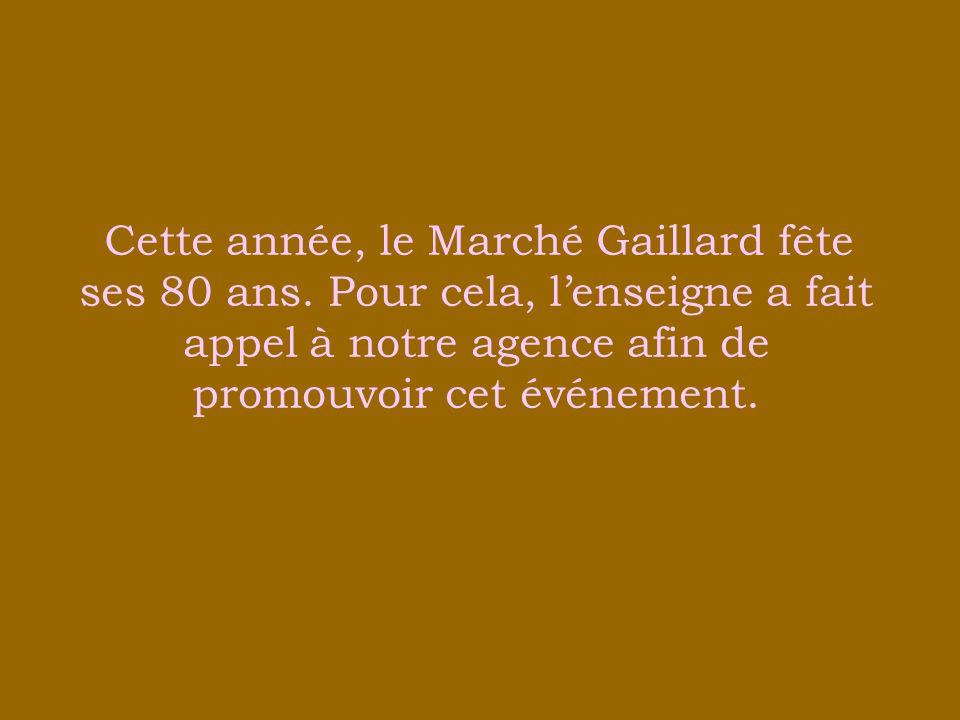 Cette année, le Marché Gaillard fête ses 80 ans. Pour cela, lenseigne a fait appel à notre agence afin de promouvoir cet événement.