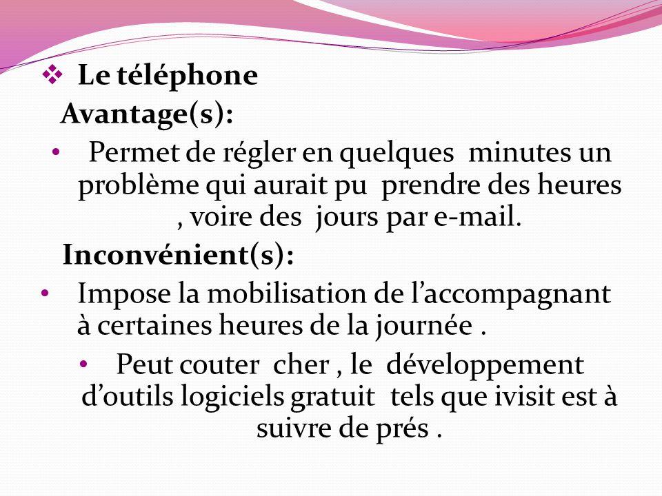 Le téléphone Avantage(s): Permet de régler en quelques minutes un problème qui aurait pu prendre des heures, voire des jours par e-mail. Inconvénient(