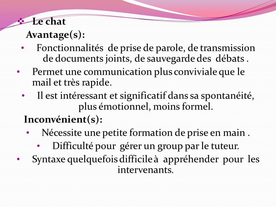 Le chat Avantage(s): Fonctionnalités de prise de parole, de transmission de documents joints, de sauvegarde des débats. Permet une communication plus