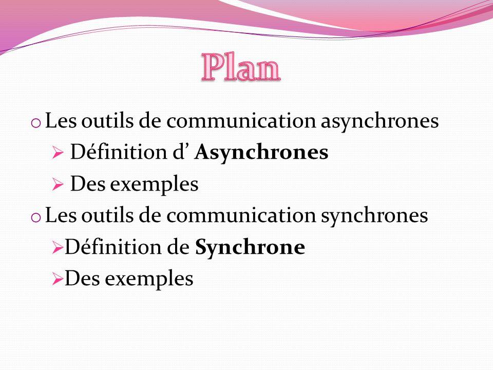 o Les outils de communication asynchrones Définition d Asynchrones Des exemples o Les outils de communication synchrones Définition de Synchrone Des e