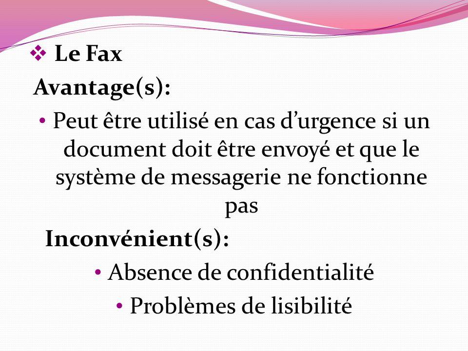 Le Fax Avantage(s): Peut être utilisé en cas durgence si un document doit être envoyé et que le système de messagerie ne fonctionne pas Inconvénient(s