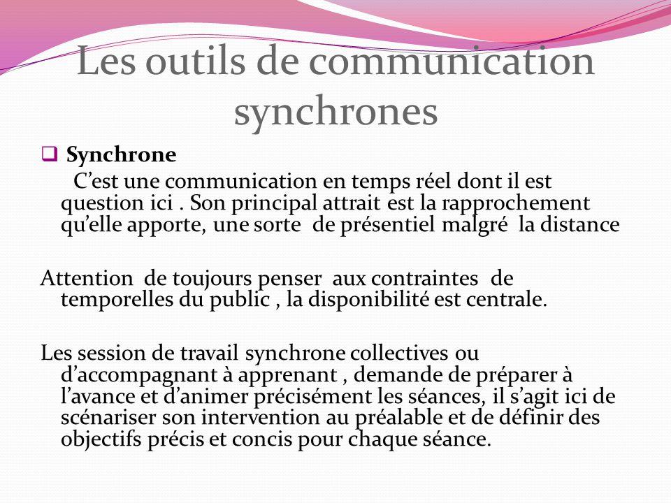 Les outils de communication synchrones Synchrone Cest une communication en temps réel dont il est question ici. Son principal attrait est la rapproche