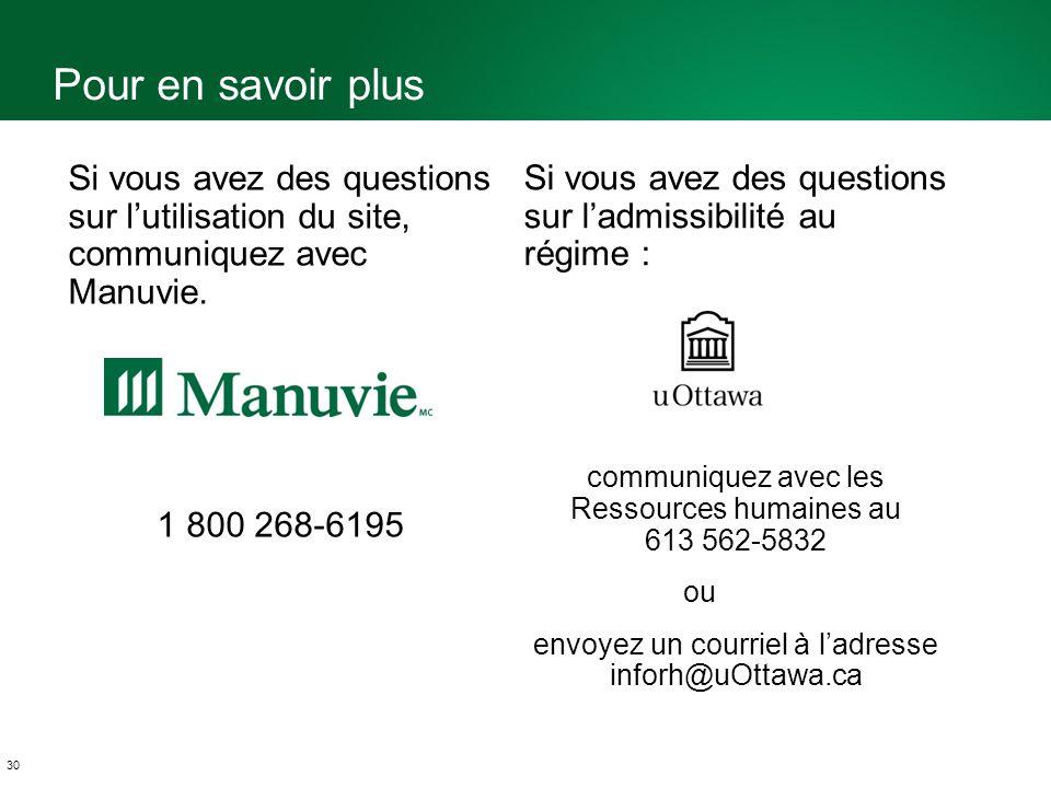 Pour en savoir plus 30 Si vous avez des questions sur lutilisation du site, communiquez avec Manuvie.
