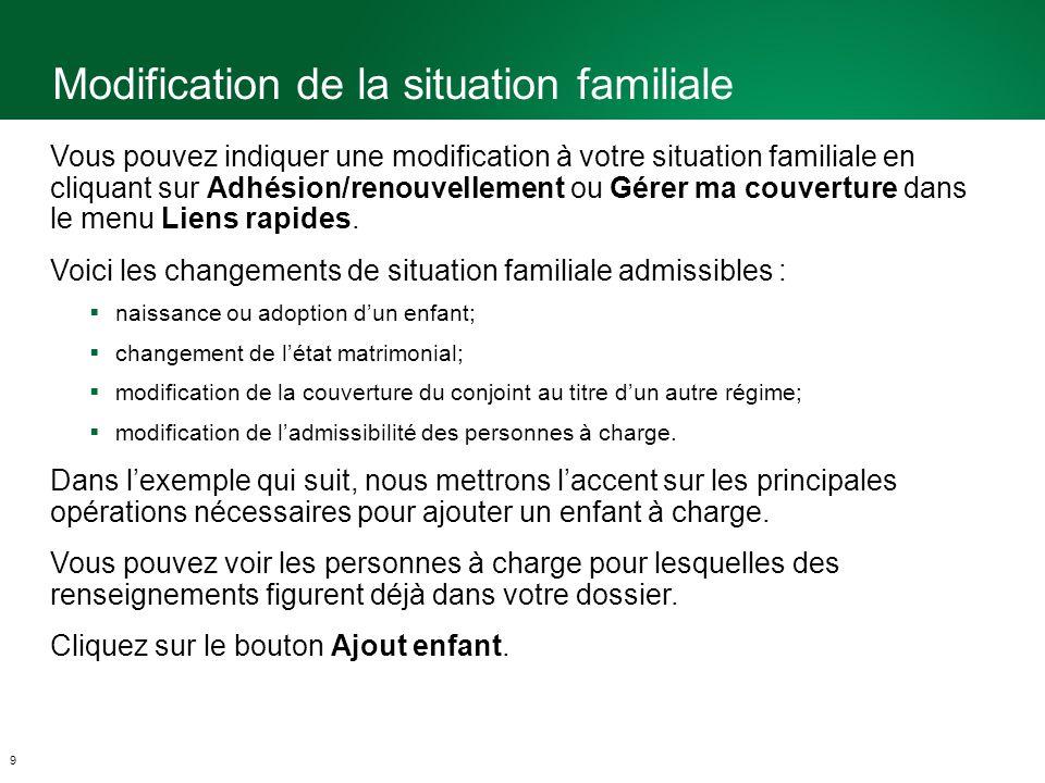 Modification de la situation familiale 9 Vous pouvez indiquer une modification à votre situation familiale en cliquant sur Adhésion/renouvellement ou Gérer ma couverture dans le menu Liens rapides.