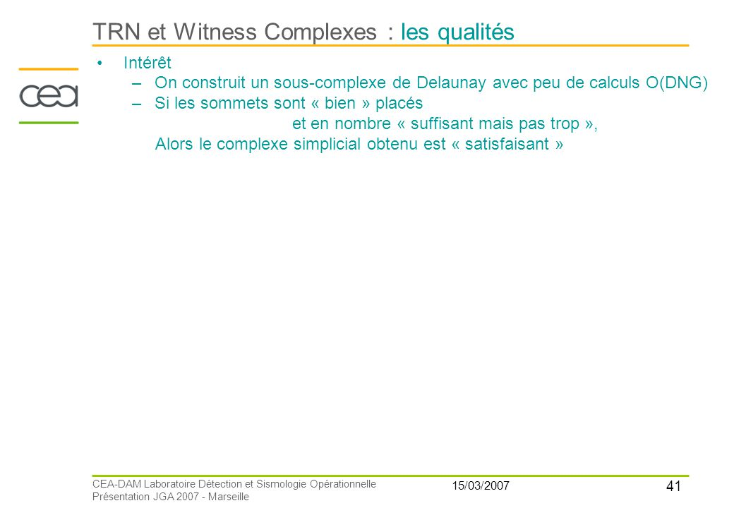 41 15/03/2007 CEA-DAM Laboratoire Détection et Sismologie Opérationnelle Présentation JGA 2007 - Marseille TRN et Witness Complexes : les qualités Int