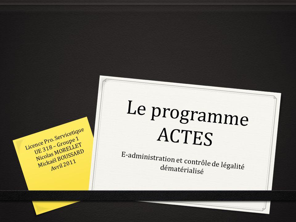 Le programme ACTES E-administration et contrôle de légalité dématérialisé Licence Pro. Servicetique UE 318 – Groupe 1 Nicolas MORELLET Mickaël BOUSSAR
