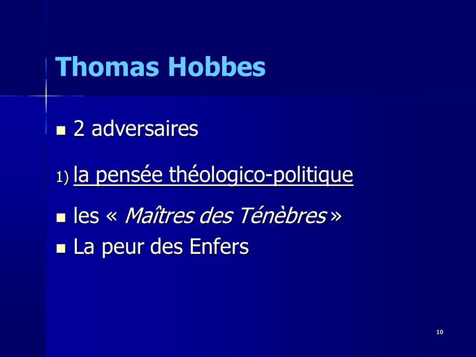 2 adversaires 2 adversaires 1) la pensée théologico-politique les « Maîtres des Ténèbres » les « Maîtres des Ténèbres » La peur des Enfers La peur des Enfers Thomas Hobbes 10