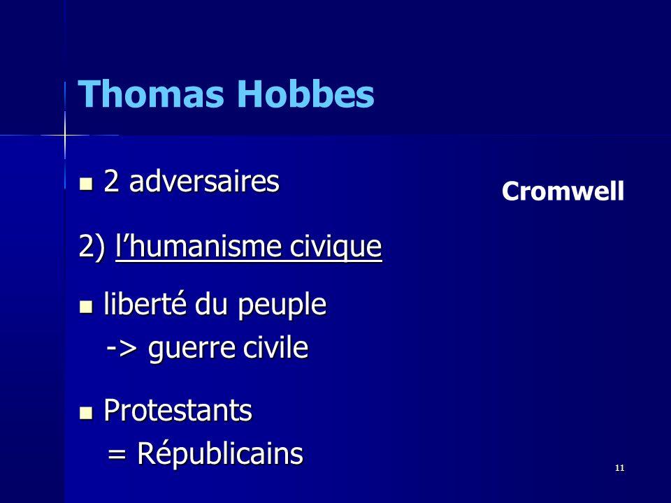 2 adversaires 2 adversaires 2) lhumanisme civique liberté du peuple liberté du peuple -> guerre civile -> guerre civile Protestants Protestants = Républicains = Républicains Thomas Hobbes Cromwell 11