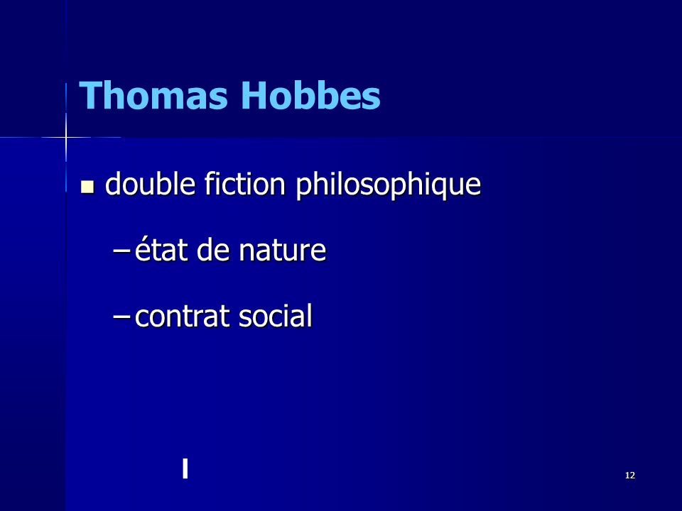 double fiction philosophique double fiction philosophique –état de nature –contrat social Thomas Hobbes l 12