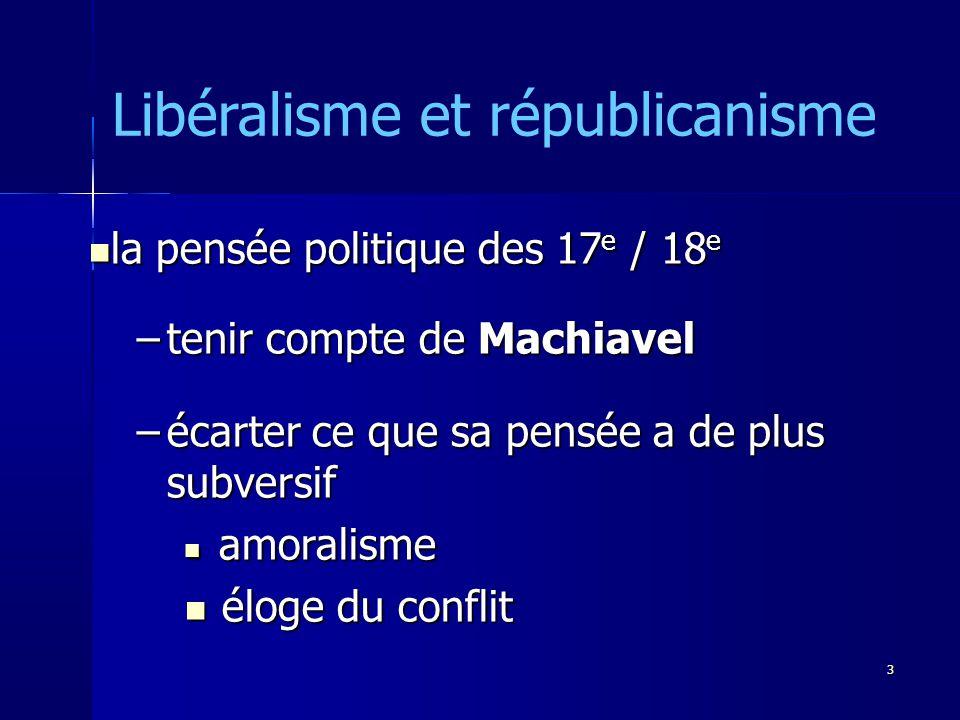 la pensée politique des 17 e / 18 e la pensée politique des 17 e / 18 e –tenir compte de Machiavel –écarter ce que sa pensée a de plus subversif amoralisme amoralisme éloge du conflit éloge du conflit Libéralisme et républicanisme 3