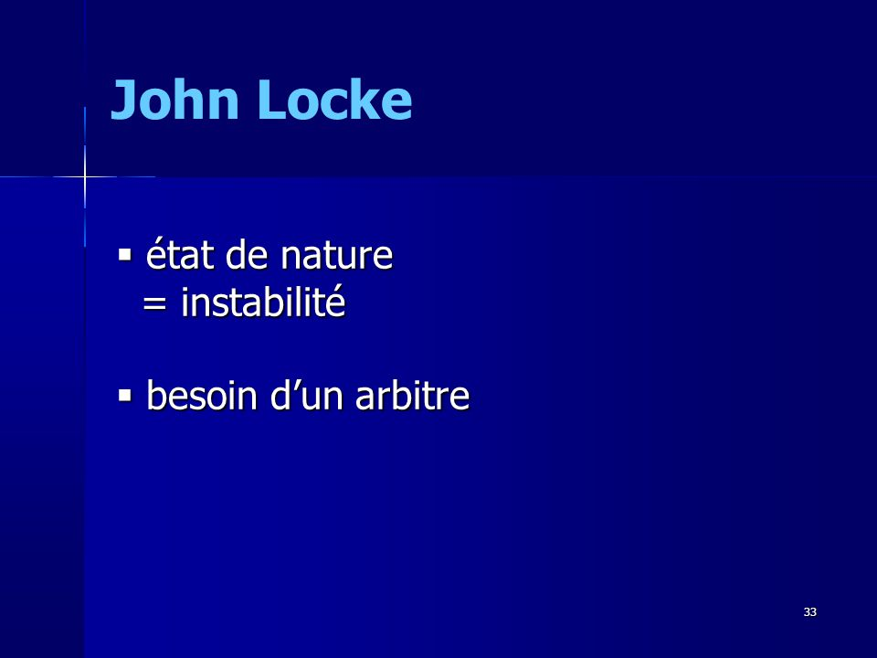 état de nature état de nature = instabilité = instabilité besoin dun arbitre besoin dun arbitre John Locke 33