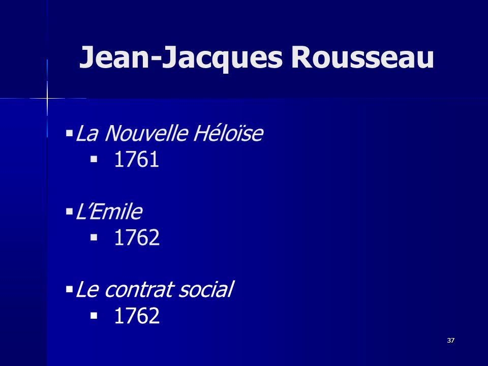 La Nouvelle Héloïse 1761 LEmile 1762 Le contrat social 1762 Jean-Jacques Rousseau 37