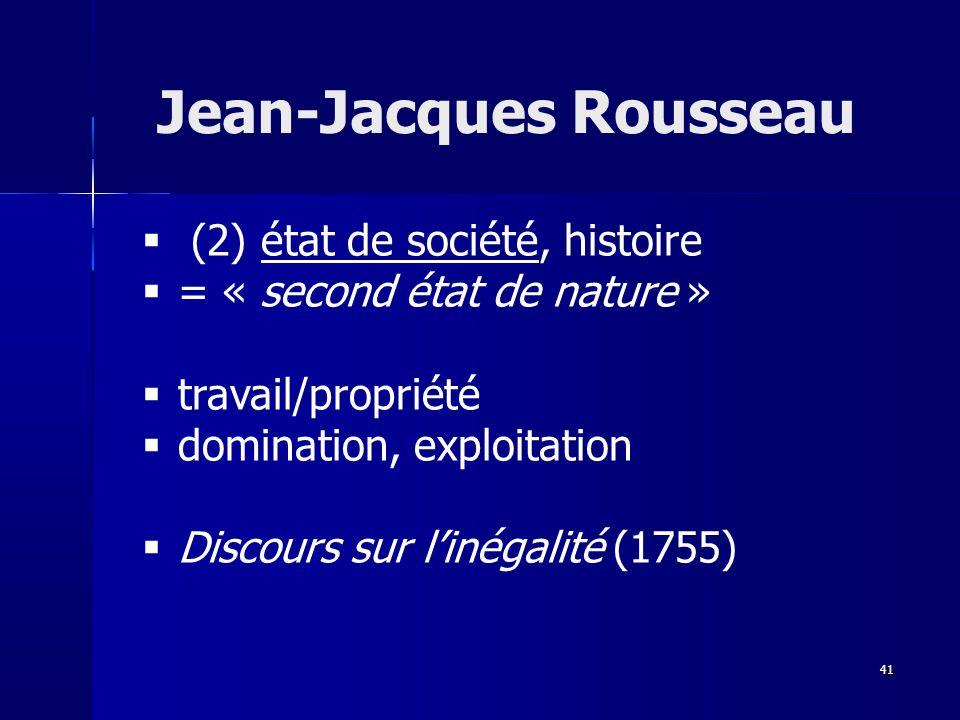 (2) état de société, histoire = « second état de nature » travail/propriété domination, exploitation Discours sur linégalité (1755) Jean-Jacques Rousseau 41