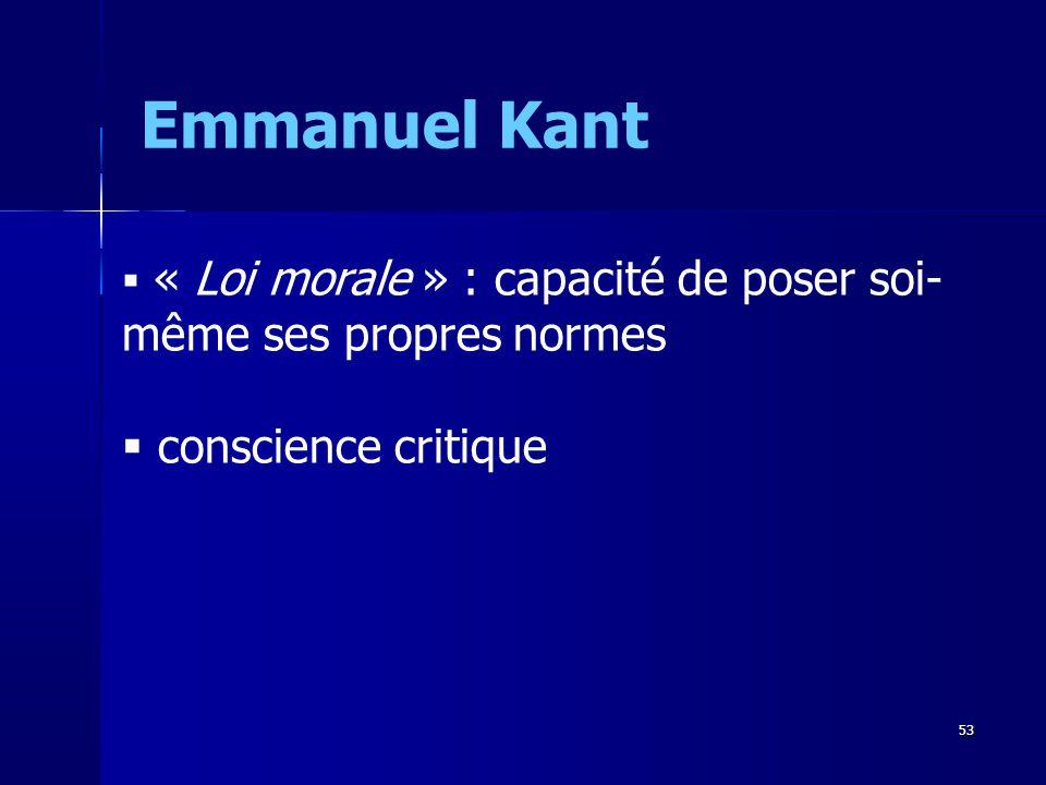 « Loi morale » : capacité de poser soi- même ses propres normes conscience critique Emmanuel Kant 53