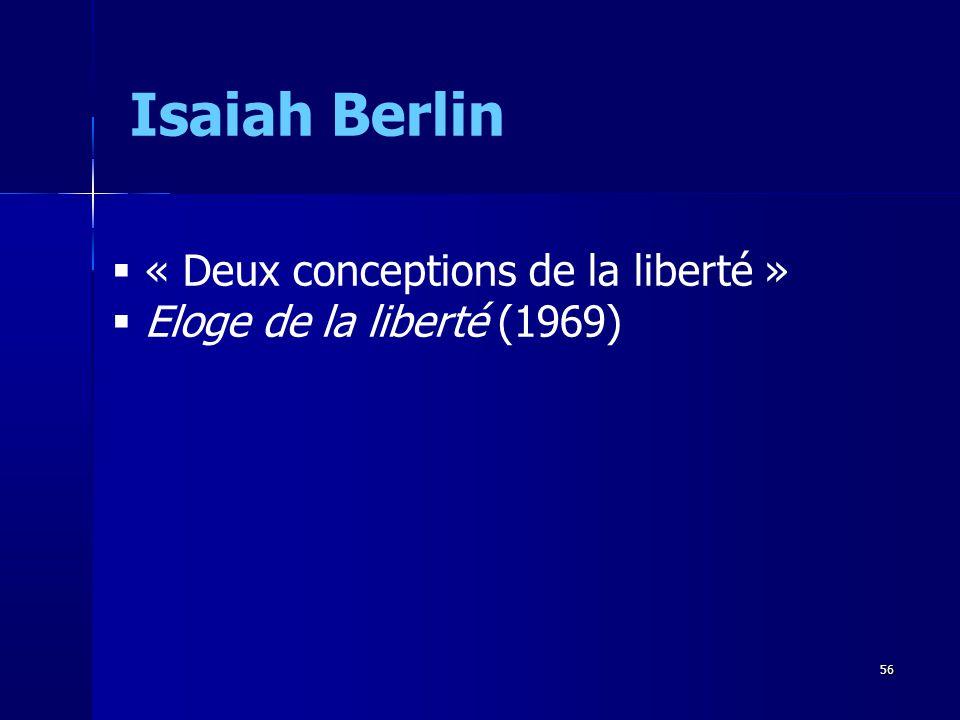 « Deux conceptions de la liberté » Eloge de la liberté (1969) Isaiah Berlin 56