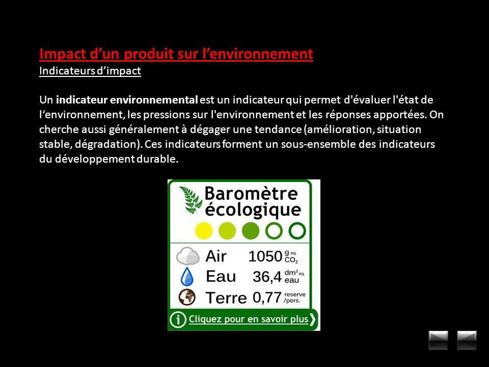 Impact dun produit sur lenvironnement Indicateurs dimpact Un indicateur environnemental est un indicateur qui permet d'évaluer l'état de lenvironnemen
