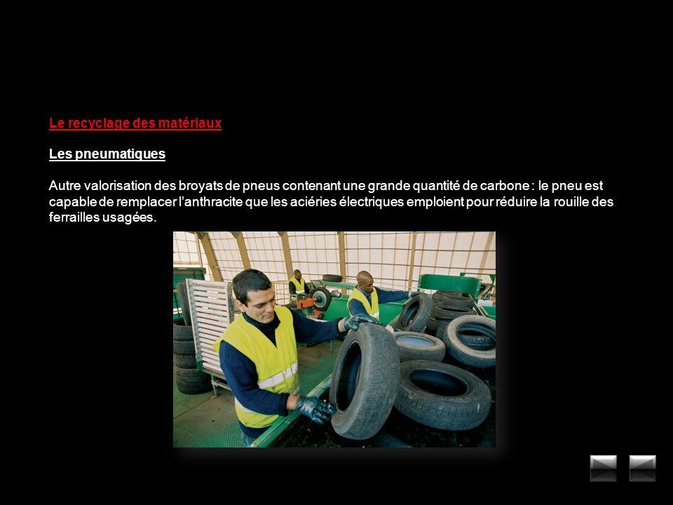 Le recyclage des matériaux Les pneumatiques Autre valorisation des broyats de pneus contenant une grande quantité de carbone : le pneu est capable de