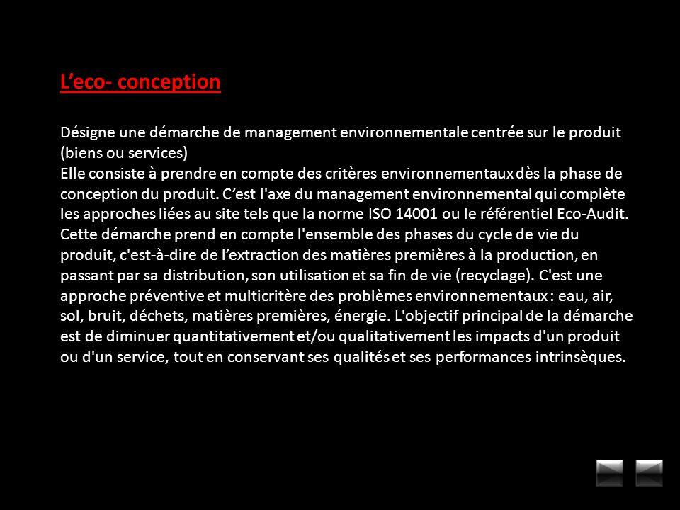 Leco- conception Désigne une démarche de management environnementale centrée sur le produit (biens ou services) Elle consiste à prendre en compte des